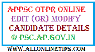 Now APPSC OTPR Edit (or) Modify Candidate Details @ Psc.ap.gov.in